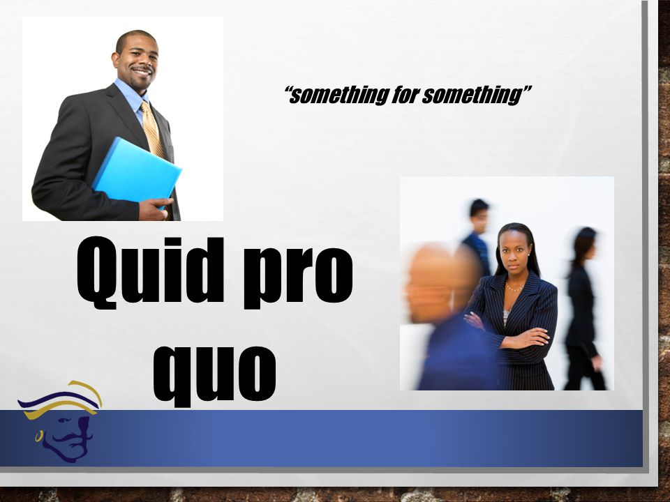 Quid pro quo something for something