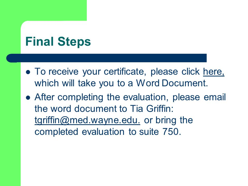 Final Steps To receive your certificate, please click here, which will take you to a Word Document.here, After completing the evaluation, please  the word document to Tia Griffin:
