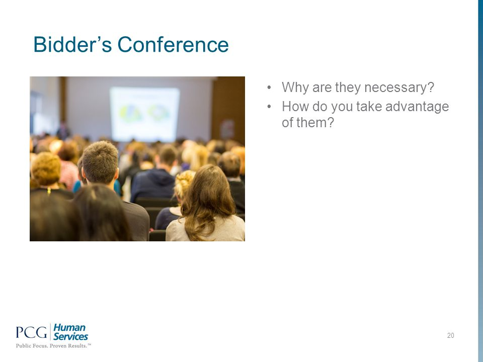 Bidder's Conference 20 Why are they necessary How do you take advantage of them