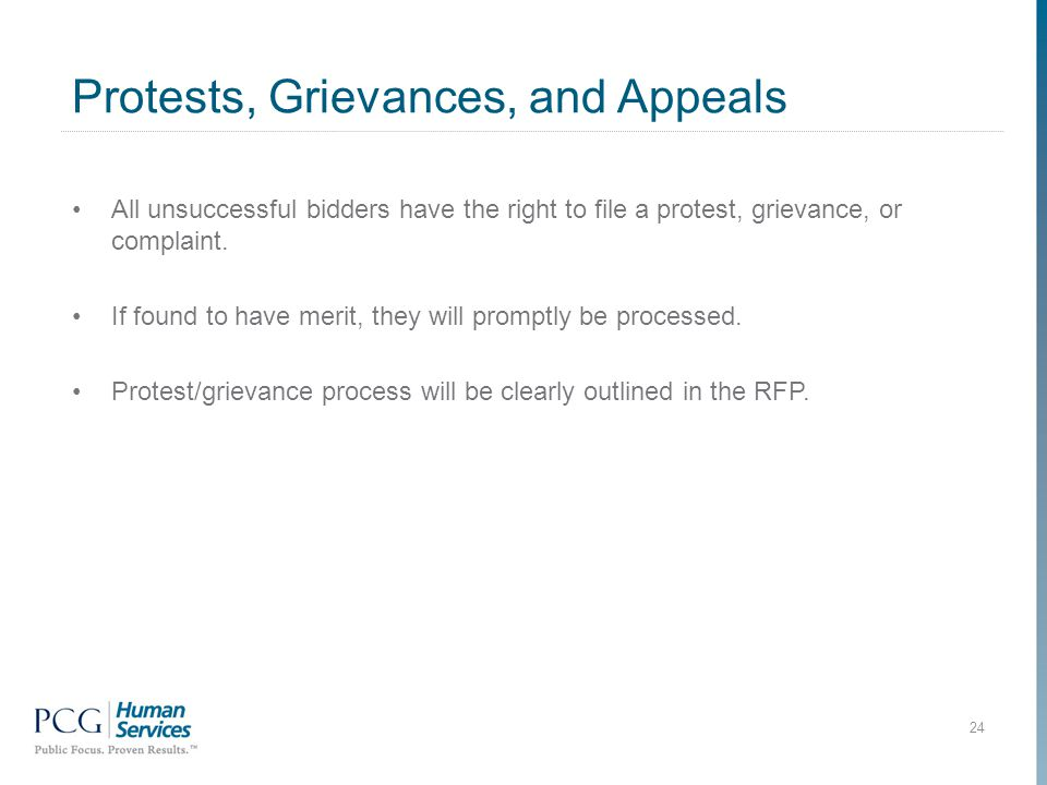 Protests, Grievances, and Appeals 24 All unsuccessful bidders have the right to file a protest, grievance, or complaint.