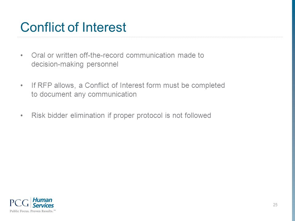 Conflict of Interest 25 Oral or written off-the-record communication made to decision-making personnel If RFP allows, a Conflict of Interest form must be completed to document any communication Risk bidder elimination if proper protocol is not followed