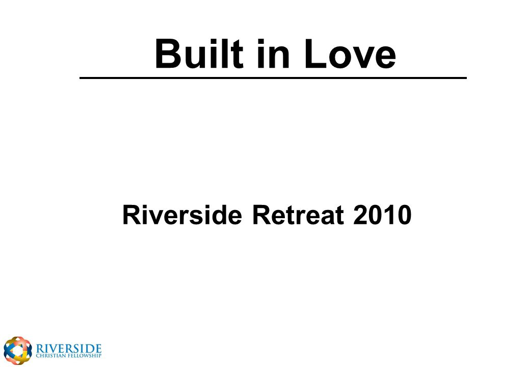 Built in Love Riverside Retreat 2010