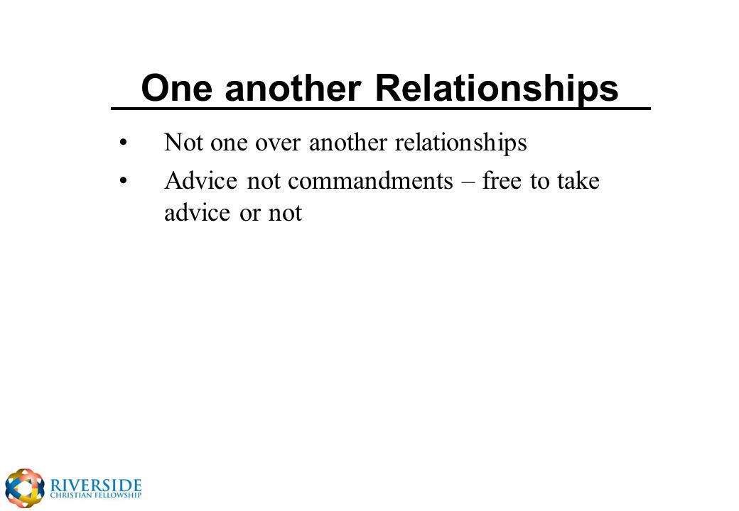 One another Relationships Not one over another relationships Advice not commandments – free to take advice or not