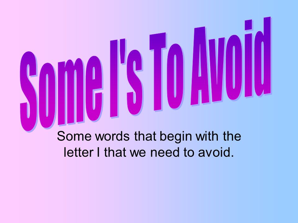 Some Words That Begin With The Letter I That We Need To Avoid Ppt