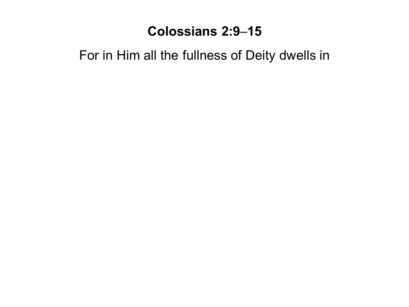 For in Him all the fullness of Deity dwells in