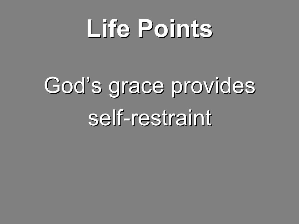 Life Points God's grace provides self-restraint God's grace provides self-restraint