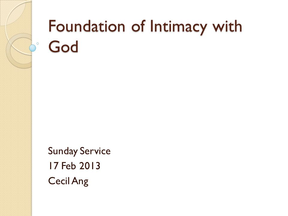 Foundation of Intimacy with God Sunday Service 17 Feb 2013 Cecil Ang