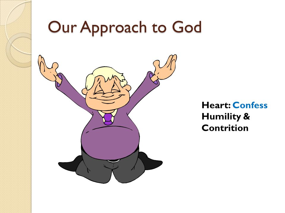 Our Approach to God Heart: Confess Humility & Contrition