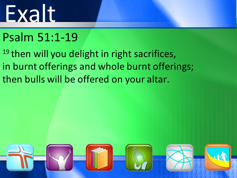 Psalm 51: then will you delight in right sacrifices, in burnt offerings and whole burnt offerings; then bulls will be offered on your altar.