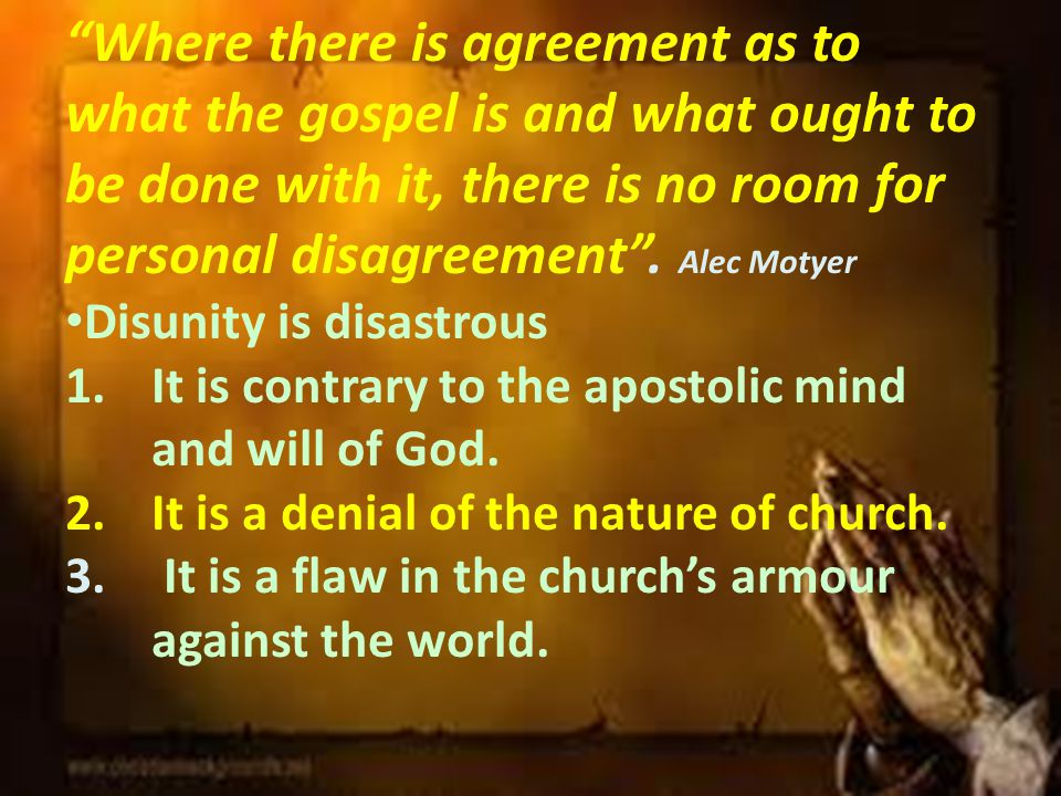 Where there is agreement as to what the gospel is and what ought to be done with it, there is no room for personal disagreement .