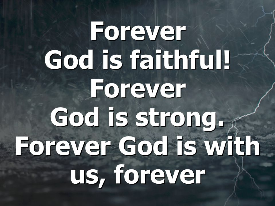 Forever God is faithful. Forever God is strong.
