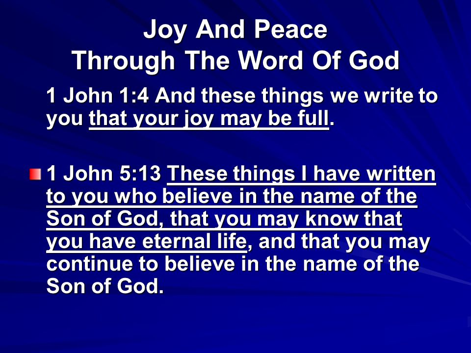 Joy And Peace Through The Word Of God 1 John 1:4 And these things we write to you that your joy may be full.