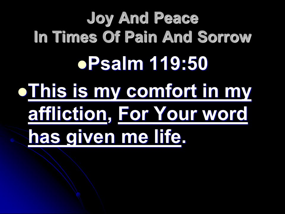 Joy And Peace In Times Of Pain And Sorrow Psalm 119:50 Psalm 119:50 This is my comfort in my affliction, For Your word has given me life.