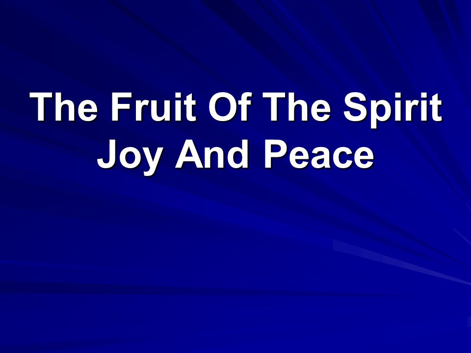 The Fruit Of The Spirit Joy And Peace