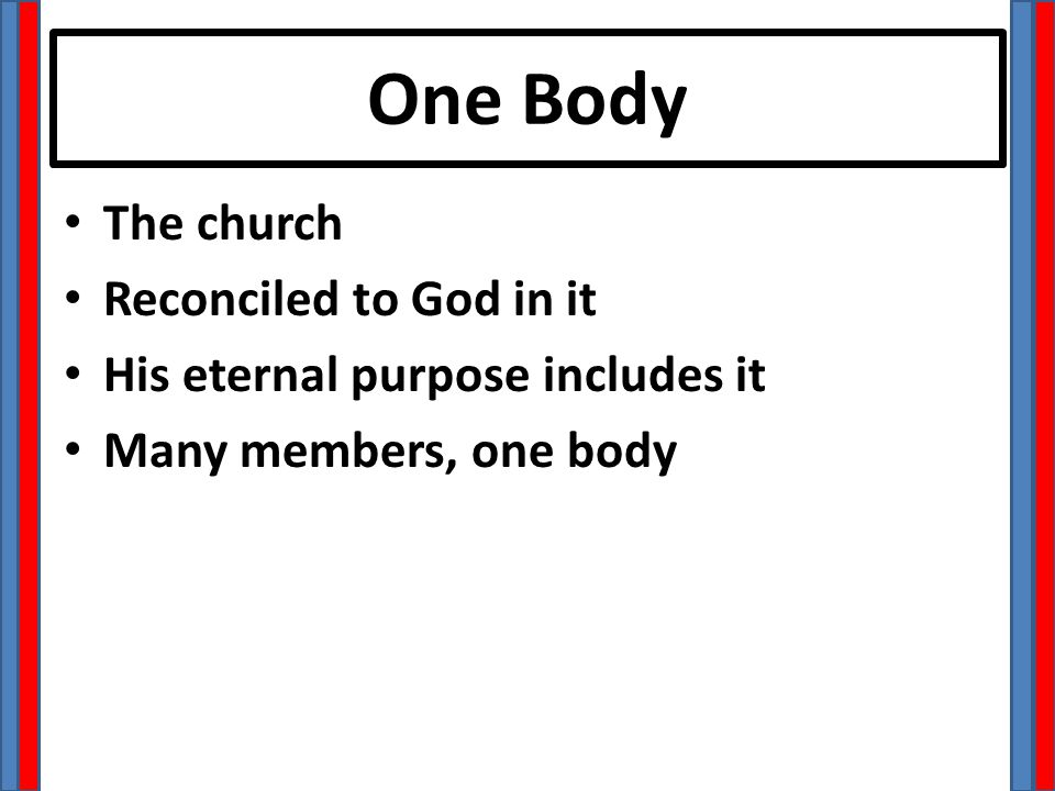 One Body The church Reconciled to God in it His eternal purpose includes it Many members, one body