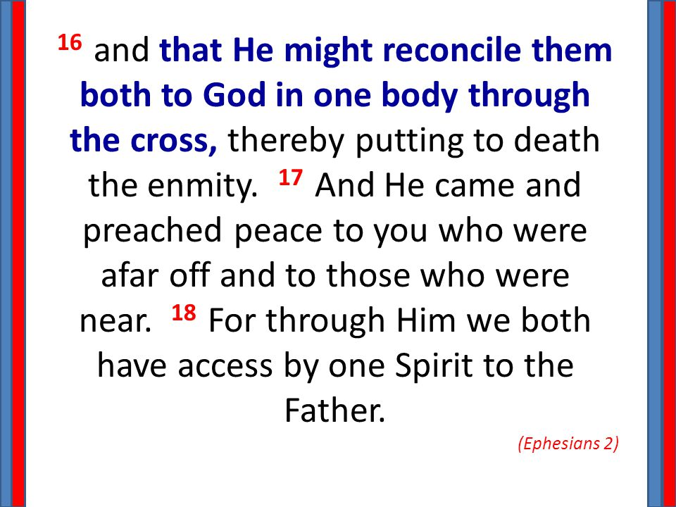 16 and that He might reconcile them both to God in one body through the cross, thereby putting to death the enmity.