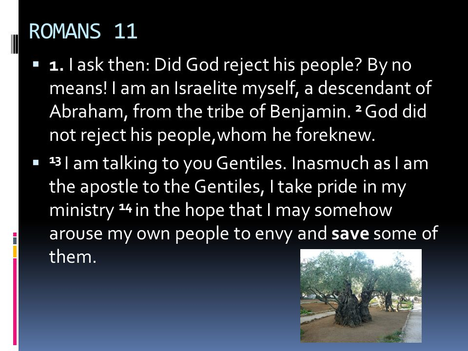 ROMANS 11  1. I ask then: Did God reject his people.