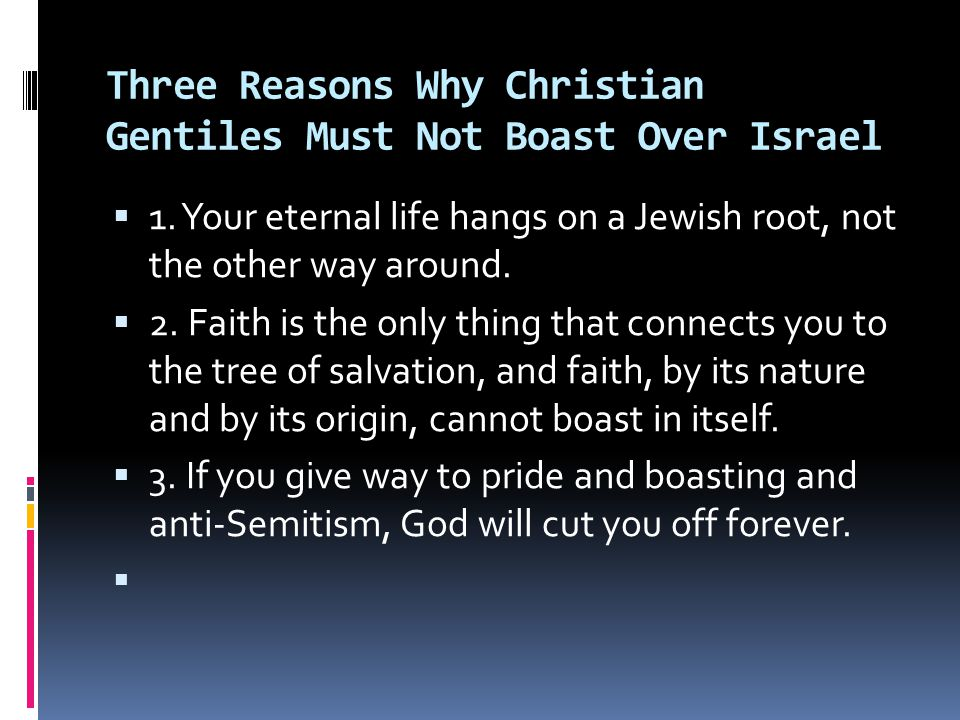 Three Reasons Why Christian Gentiles Must Not Boast Over Israel  1.