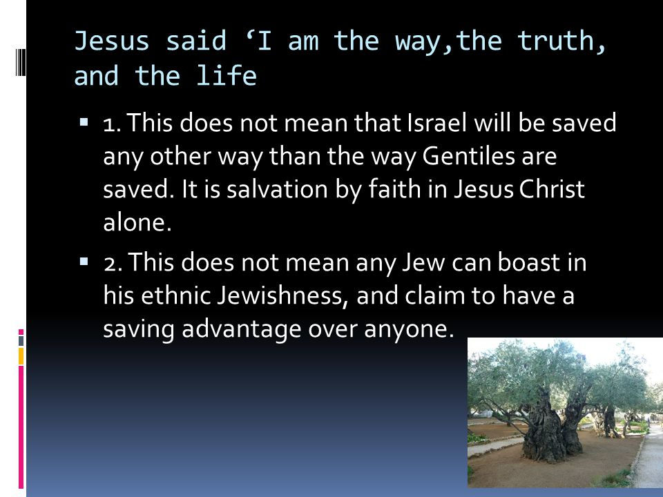 Jesus said 'I am the way,the truth, and the life  1.