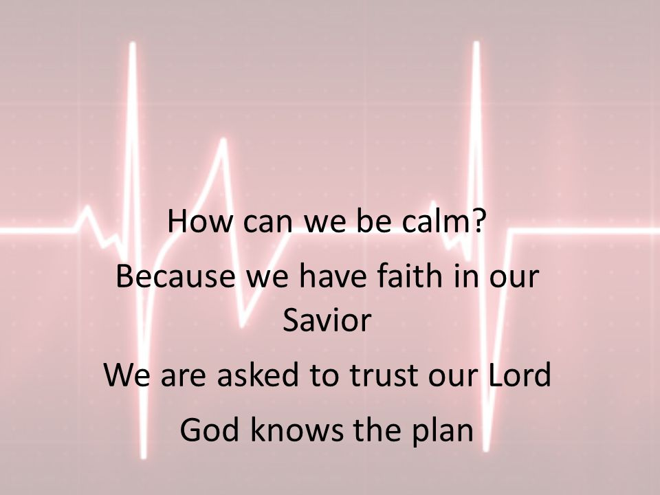 How can we be calm.