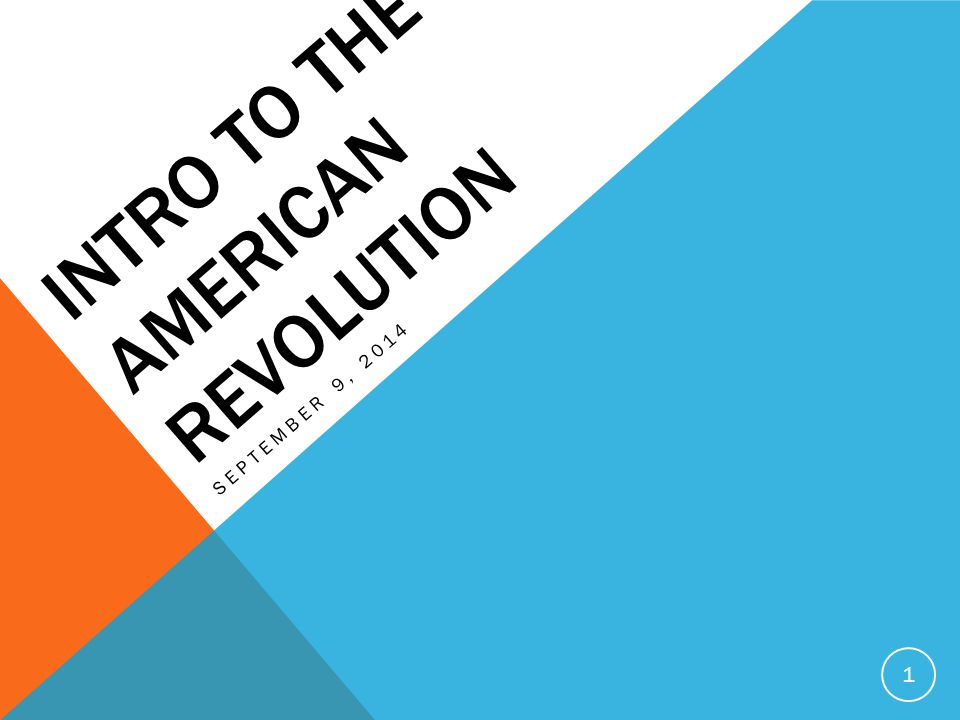 INTRO TO THE AMERICAN REVOLUTION SEPTEMBER 9,