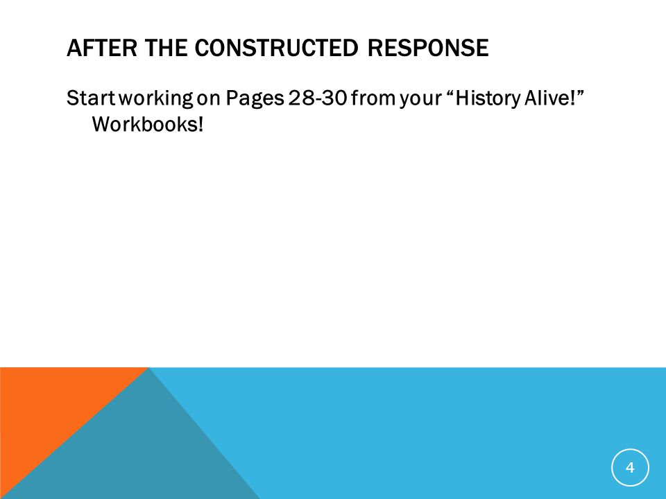AFTER THE CONSTRUCTED RESPONSE Start working on Pages from your History Alive! Workbooks! 4