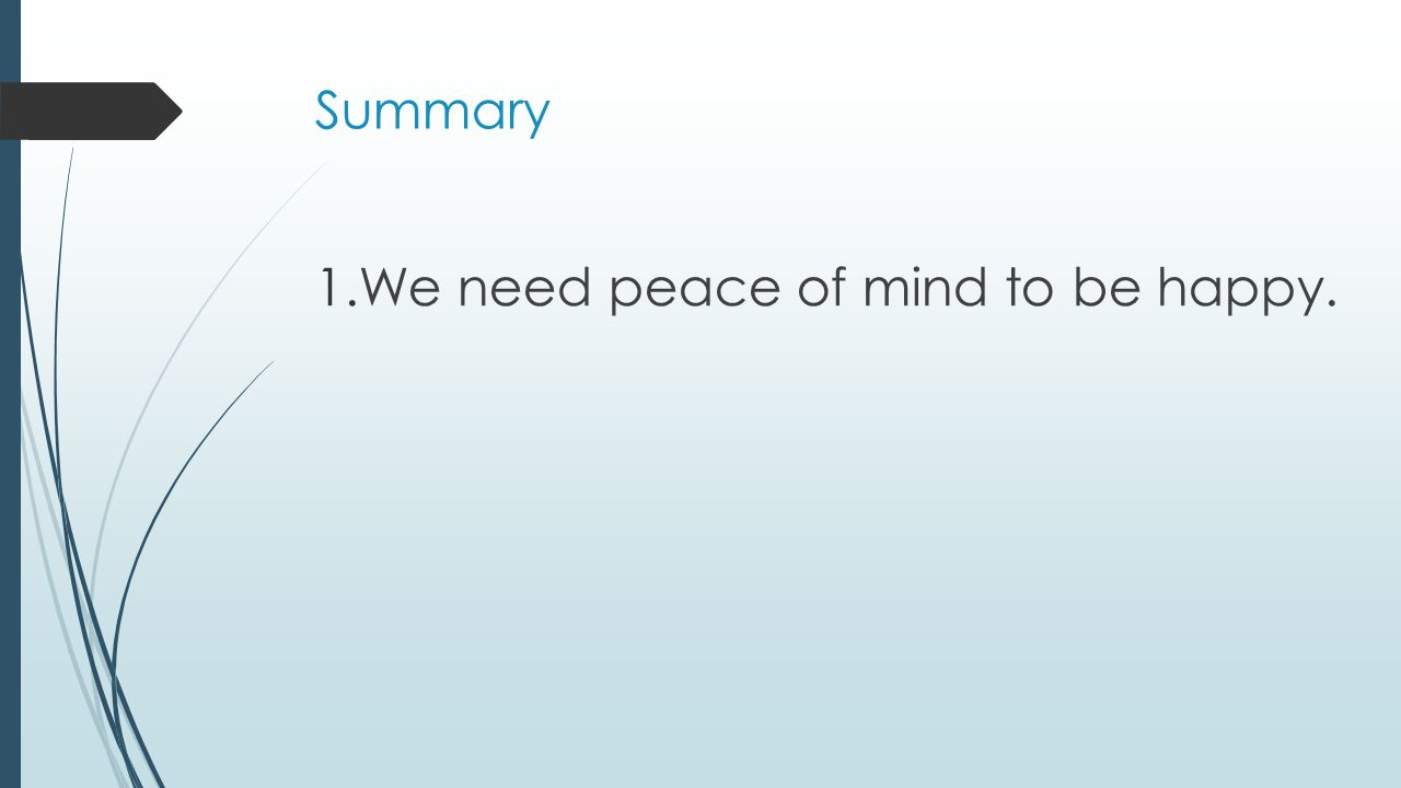 Summary 1.We need peace of mind to be happy.