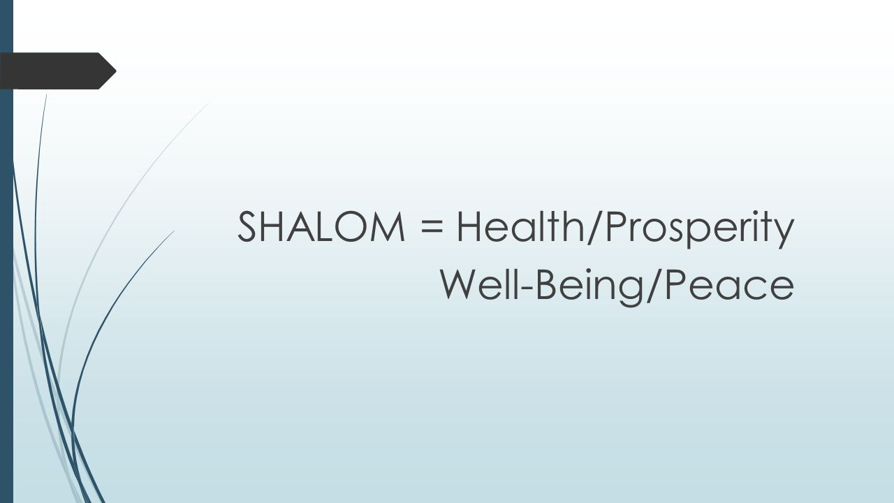 SHALOM = Health/Prosperity Well-Being/Peace