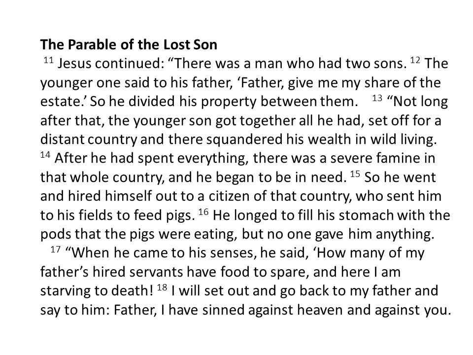 The Parable of the Lost Son 11 Jesus continued: There was a man who had two sons.