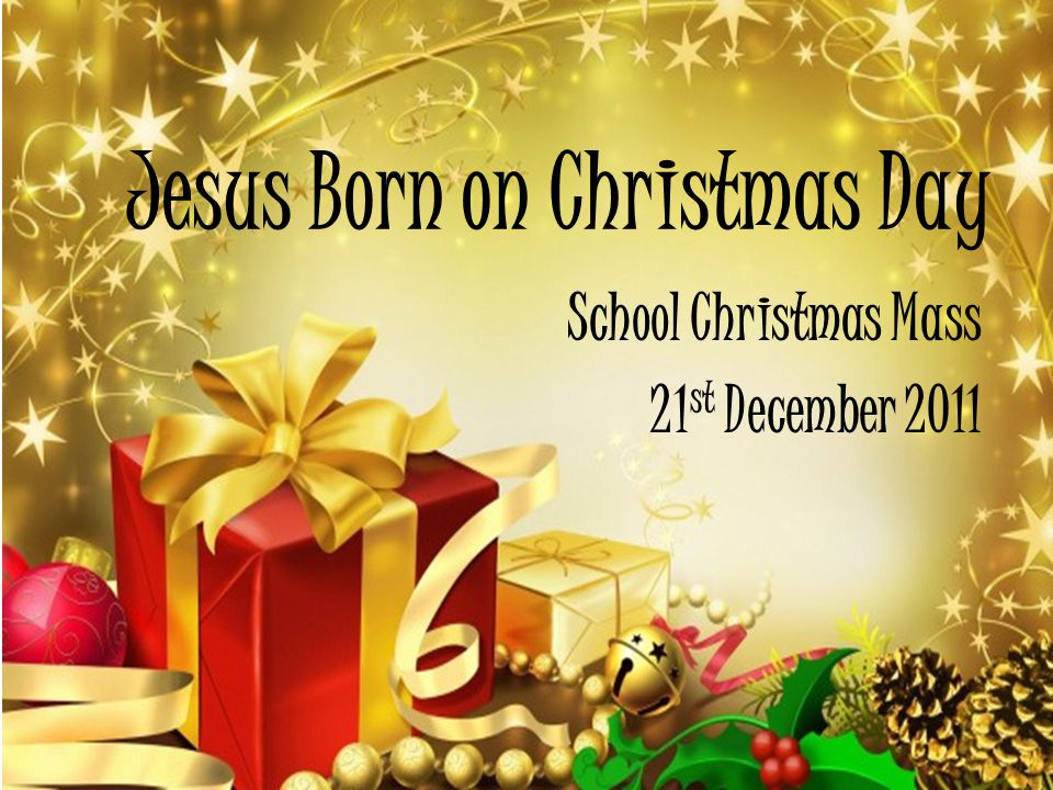 1 jesus born on christmas day school christmas mass 21 st december 2011