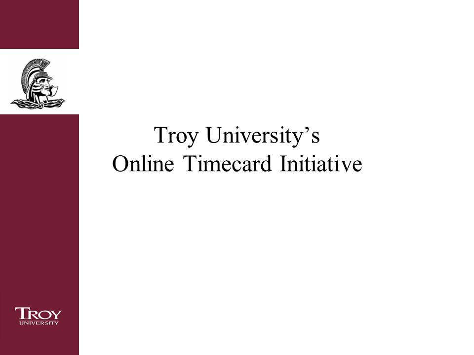 Troy University Online >> Troy University S Online Timecard Initiative Overview Goal