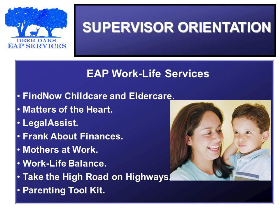 SUPERVISOR ORIENTATION EAP Work-Life Services FindNow Childcare and Eldercare.