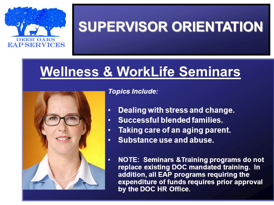 SUPERVISOR ORIENTATION Wellness & WorkLife Seminars Topics Include: Dealing with stress and change.
