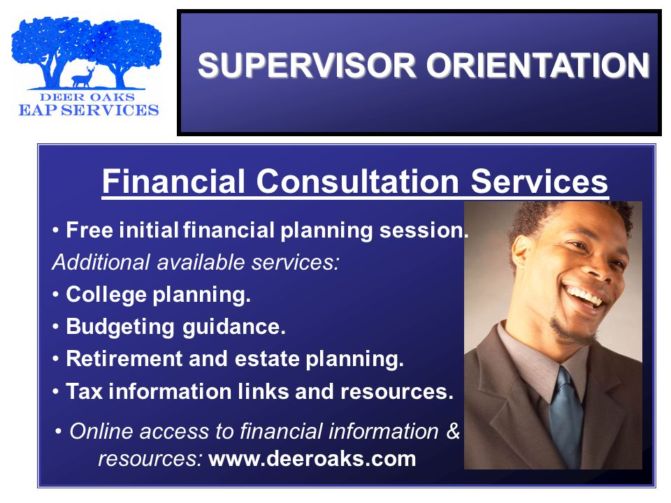 SUPERVISOR ORIENTATION Financial Consultation Services Free initial financial planning session.