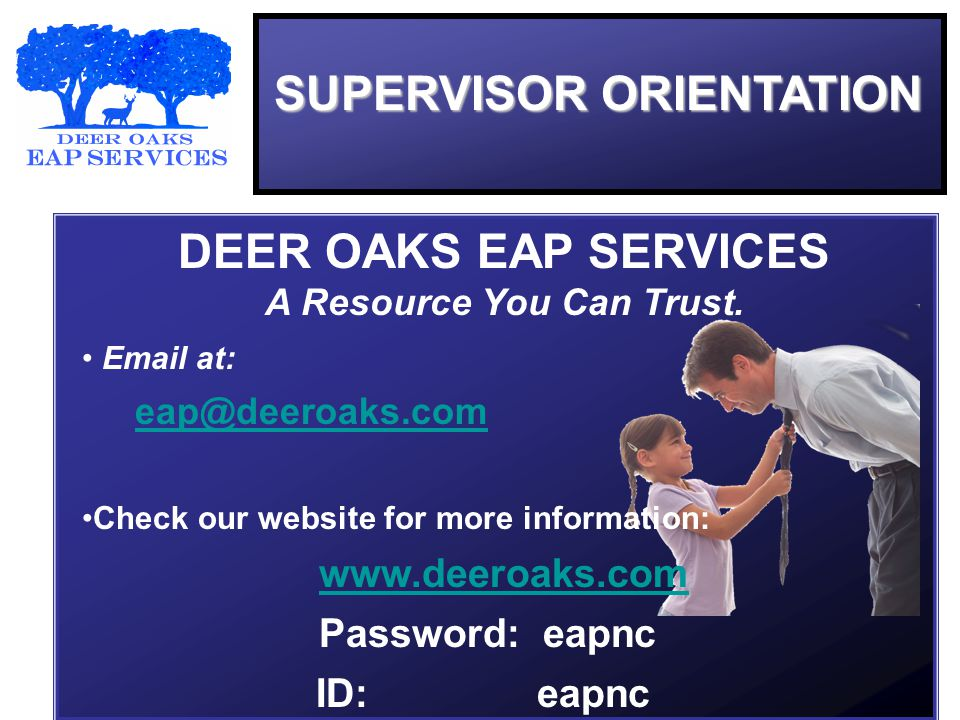 SUPERVISOR ORIENTATION DEER OAKS EAP SERVICES A Resource You Can Trust.