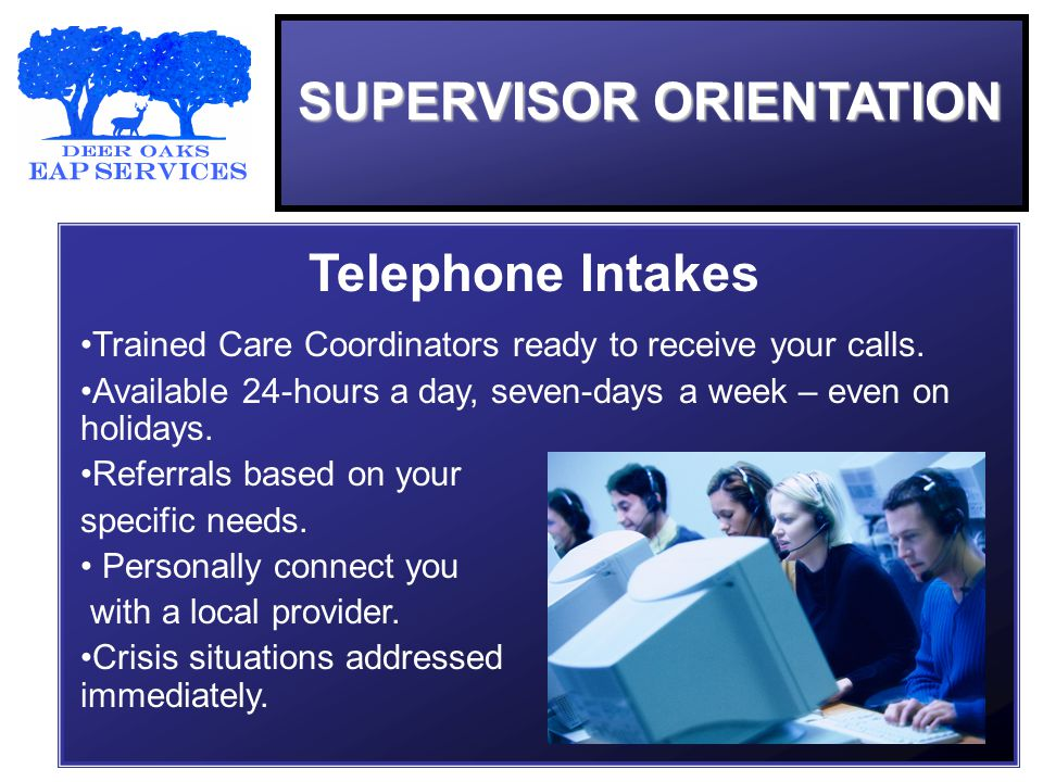 SUPERVISOR ORIENTATION Telephone Intakes Trained Care Coordinators ready to receive your calls.