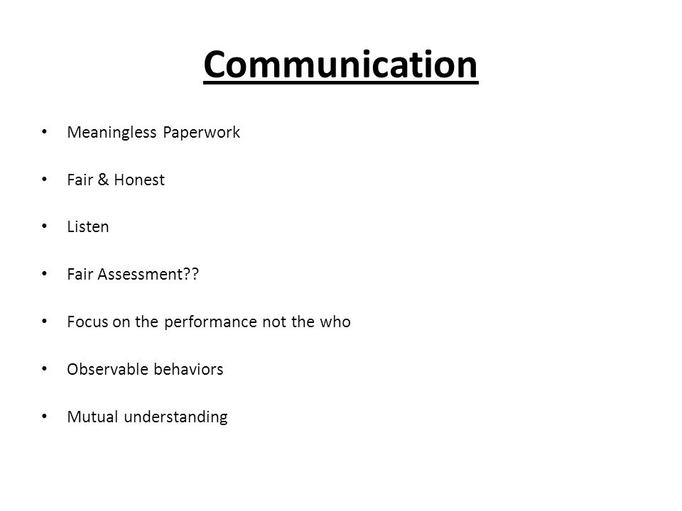 Communication Meaningless Paperwork Fair & Honest Listen Fair Assessment .
