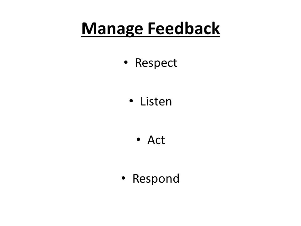 Manage Feedback Respect Listen Act Respond