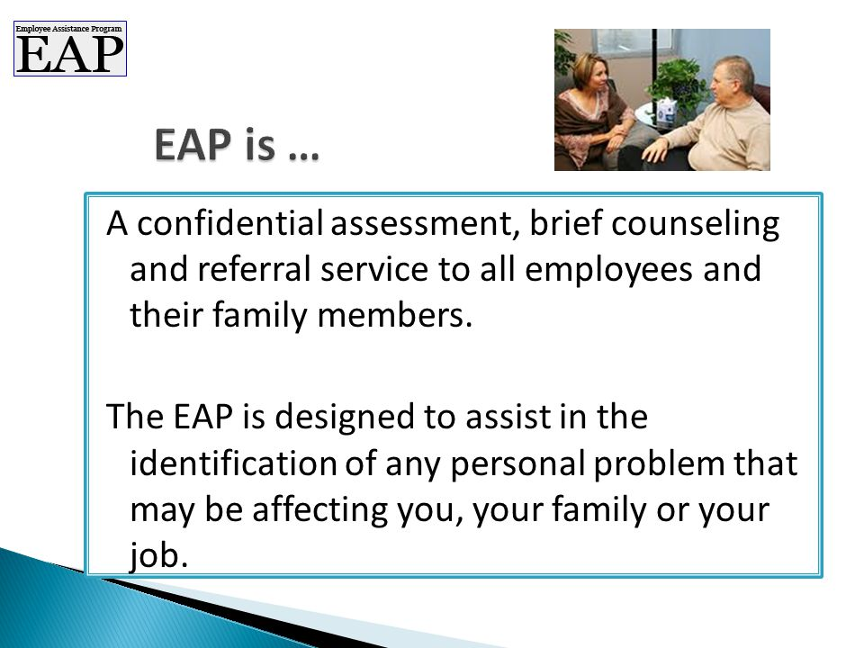 A confidential assessment, brief counseling and referral service to all employees and their family members.