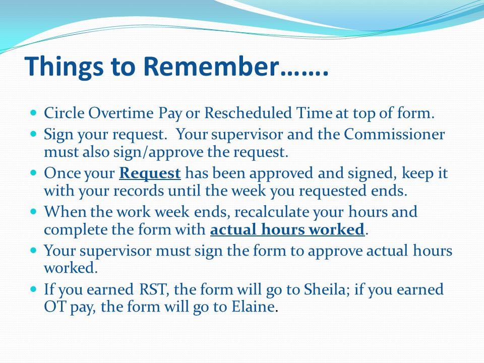 Things to Remember……. Circle Overtime Pay or Rescheduled Time at top of form.