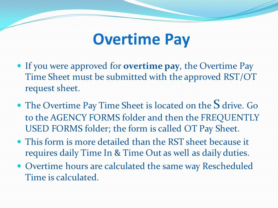 Overtime Pay If you were approved for overtime pay, the Overtime Pay Time Sheet must be submitted with the approved RST/OT request sheet.