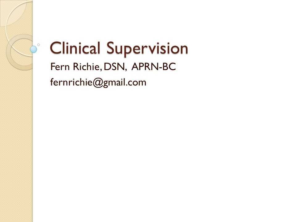 Clinical Supervision Fern Richie, DSN, APRN-BC