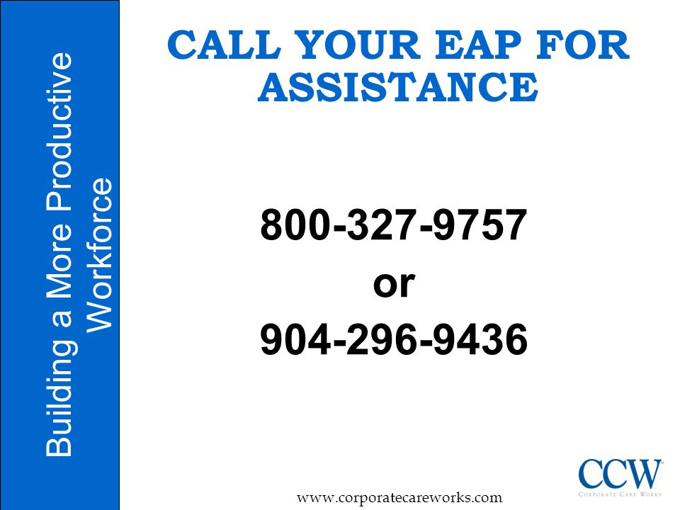 11 CALL YOUR EAP FOR ASSISTANCE or Building a More Productive Workforce
