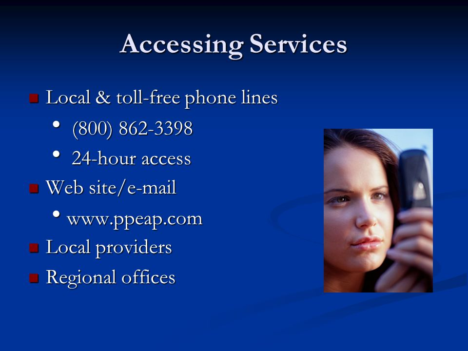 Accessing Services Local & toll-free phone lines Local & toll-free phone lines  (800)  24-hour access Web site/ Web site/    Local providers Local providers Regional offices Regional offices