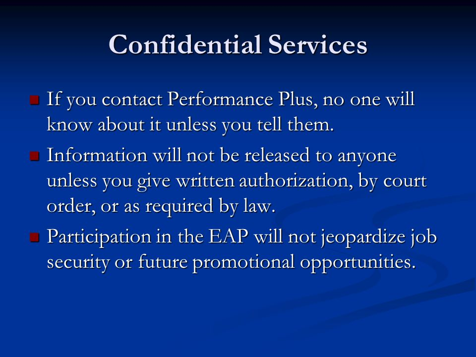 Confidential Services If you contact Performance Plus, no one will know about it unless you tell them.