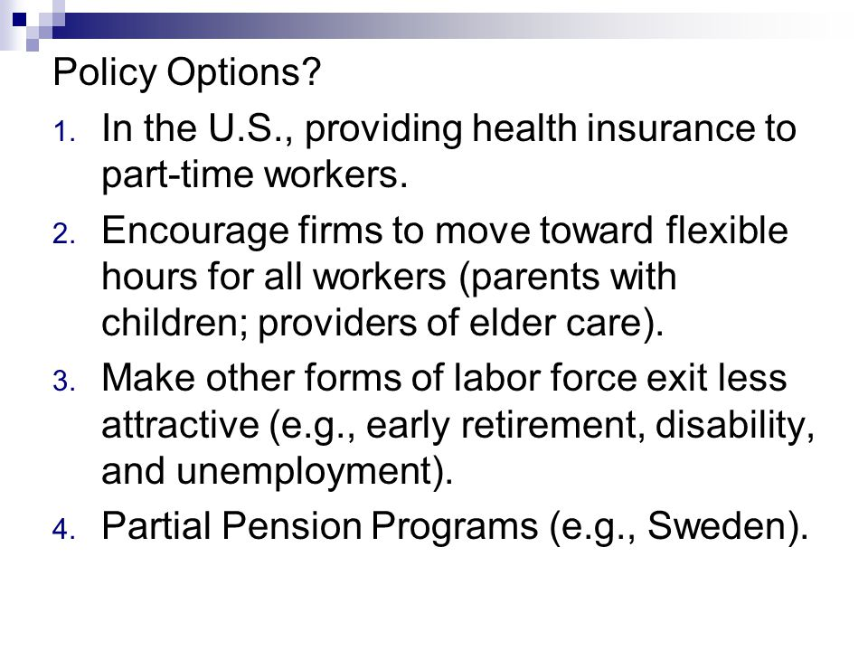 Policy Options. 1. In the U.S., providing health insurance to part-time workers.