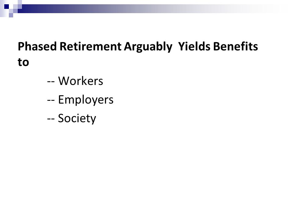 Phased Retirement Arguably Yields Benefits to -- Workers -- Employers -- Society