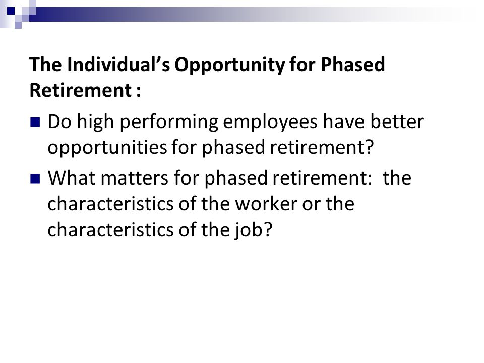 The Individual's Opportunity for Phased Retirement : Do high performing employees have better opportunities for phased retirement.