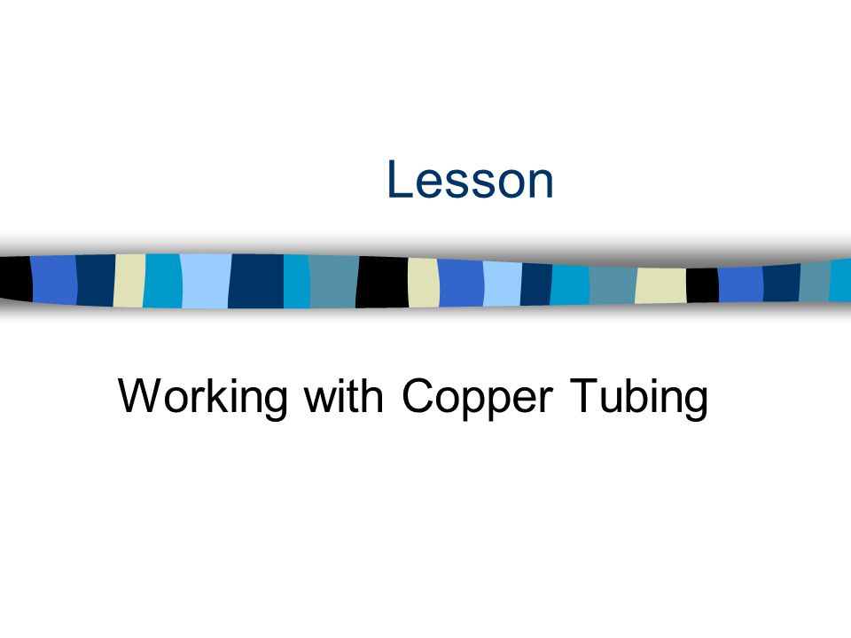 Lesson Working with Copper Tubing