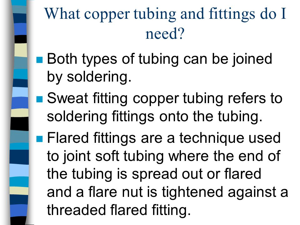 What copper tubing and fittings do I need. n Both types of tubing can be joined by soldering.